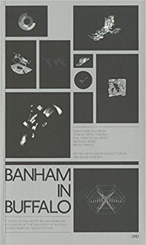 Banham in Buffalo : P. Reyner Banham Fellowships at the University at Buffalo School of Architecture